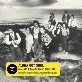 Various Artists - Aloha Got Soul - Soul, AOR And Disco In Hawaii 1979-1985