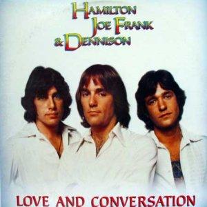 Hamilton Joe Frank And Dennison - Love And Conversation