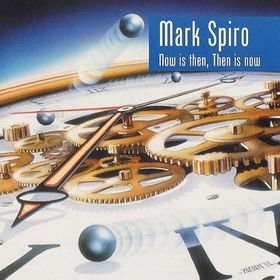 Mark Spiro - Now Is Then, Then Is Now