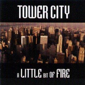 Tower City - A Little Bit Of Fire